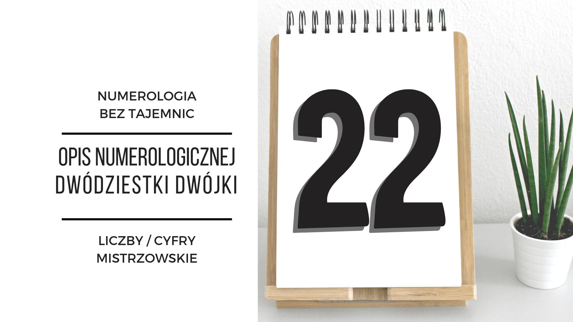 Numerologia 22 – opis numerologicznej dwudziestki dwójki – cyfry mistrzowskie 2
