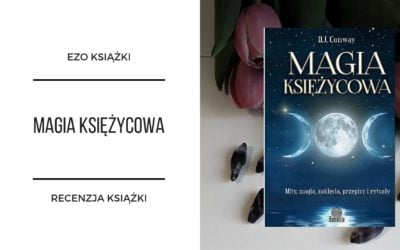 Magia Księżycowa – mity, zaklęcia, przepisy i rytuały – recenzja książki