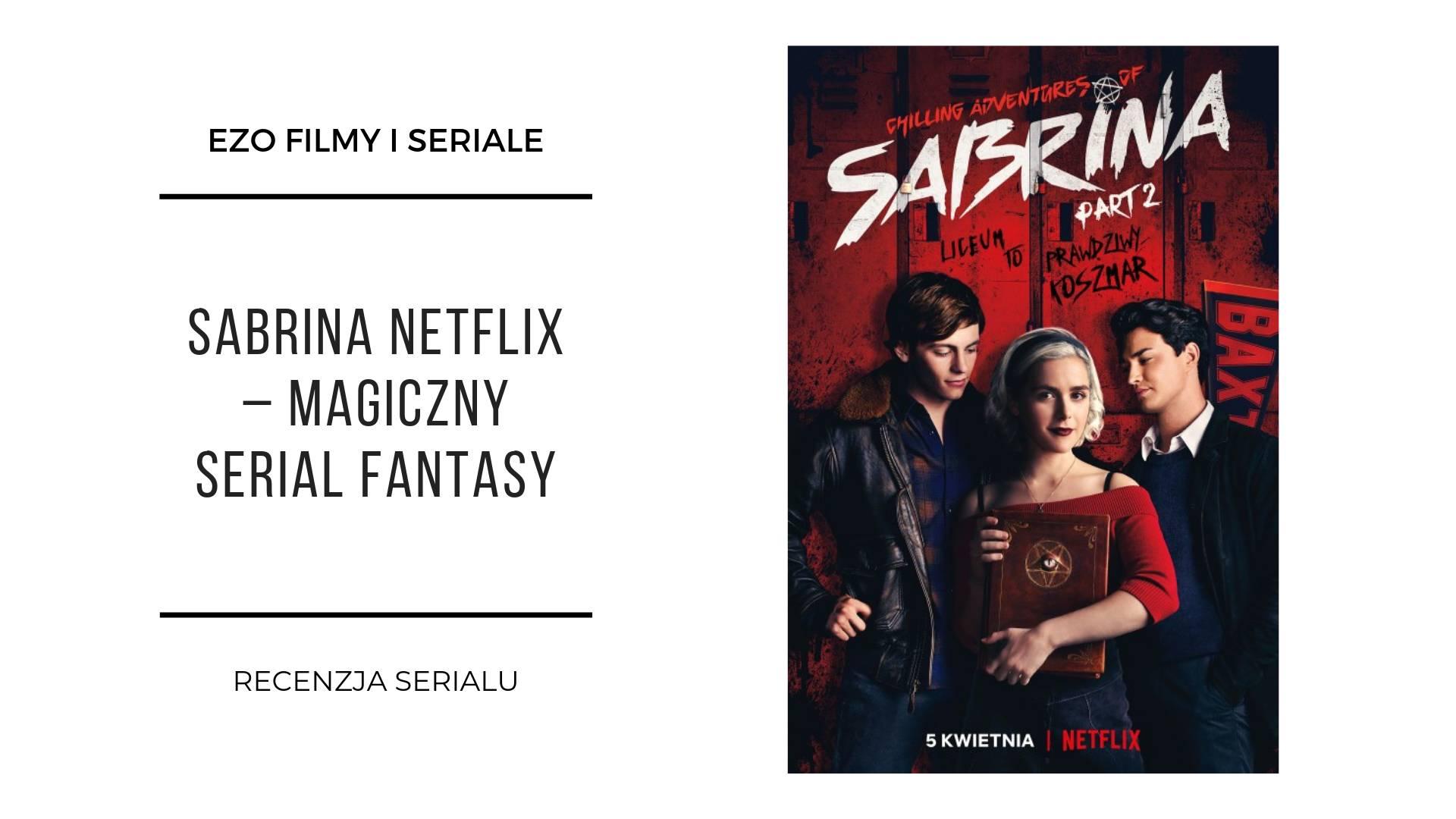 Sabrina od Netflixa – magiczny serial fantasy – recenzja 2
