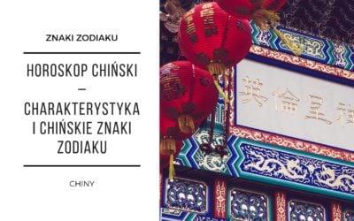Horoskop chiński – charakterystyka i chińskie znaki zodiaku