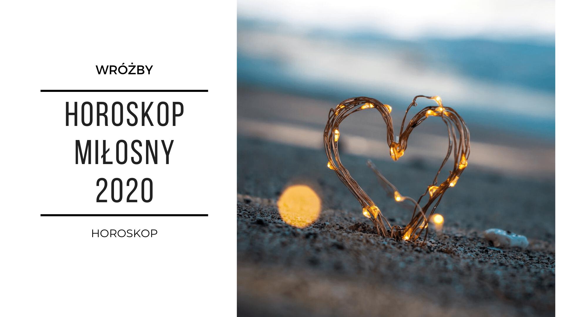 horoskop miłosny 2020 roczny dla wszystkich znaków zodiaku