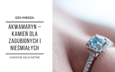 Akwamaryn – kamień szlachetny dla zagubionych